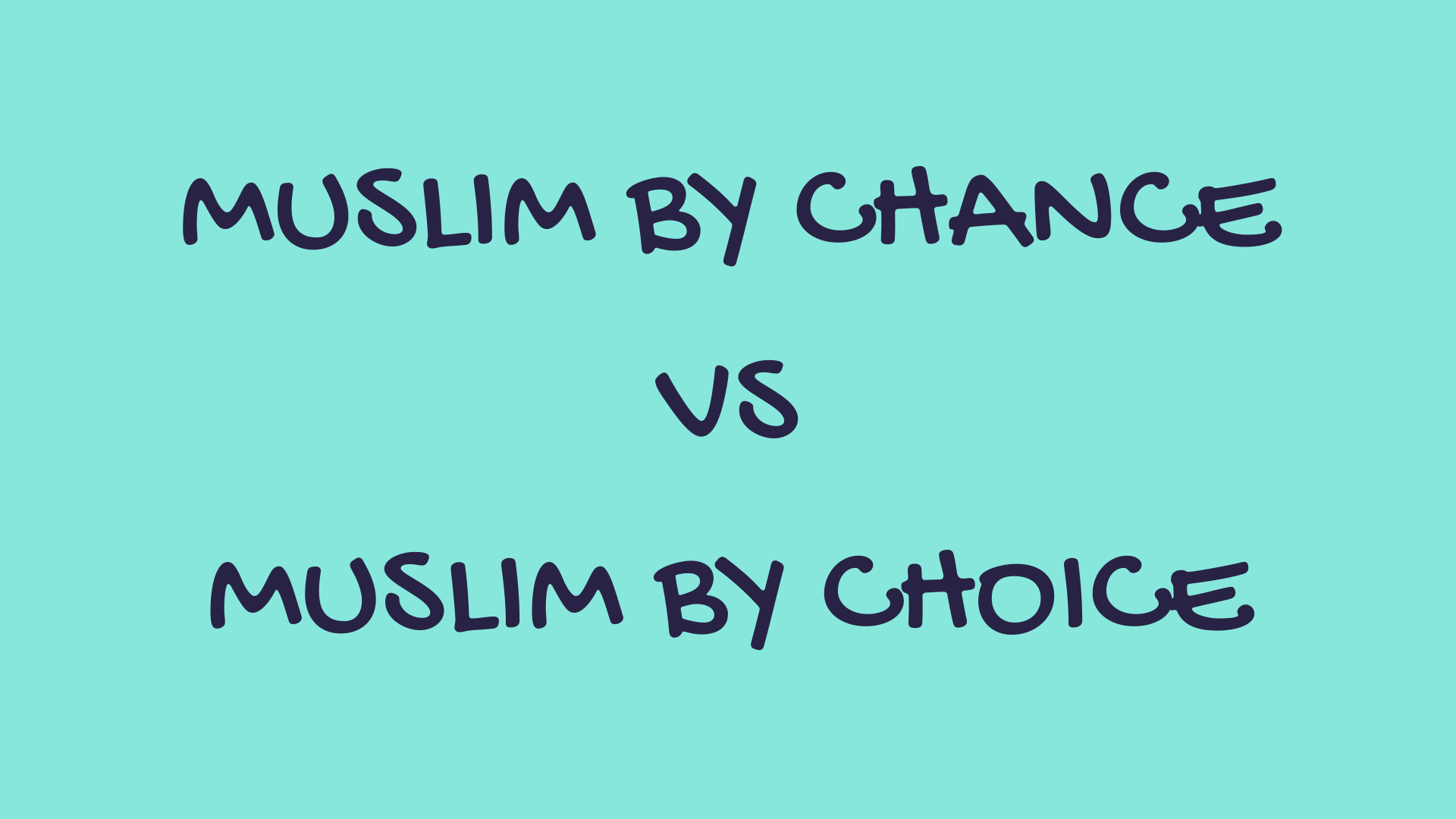 Muslim by Chance or by Choice?